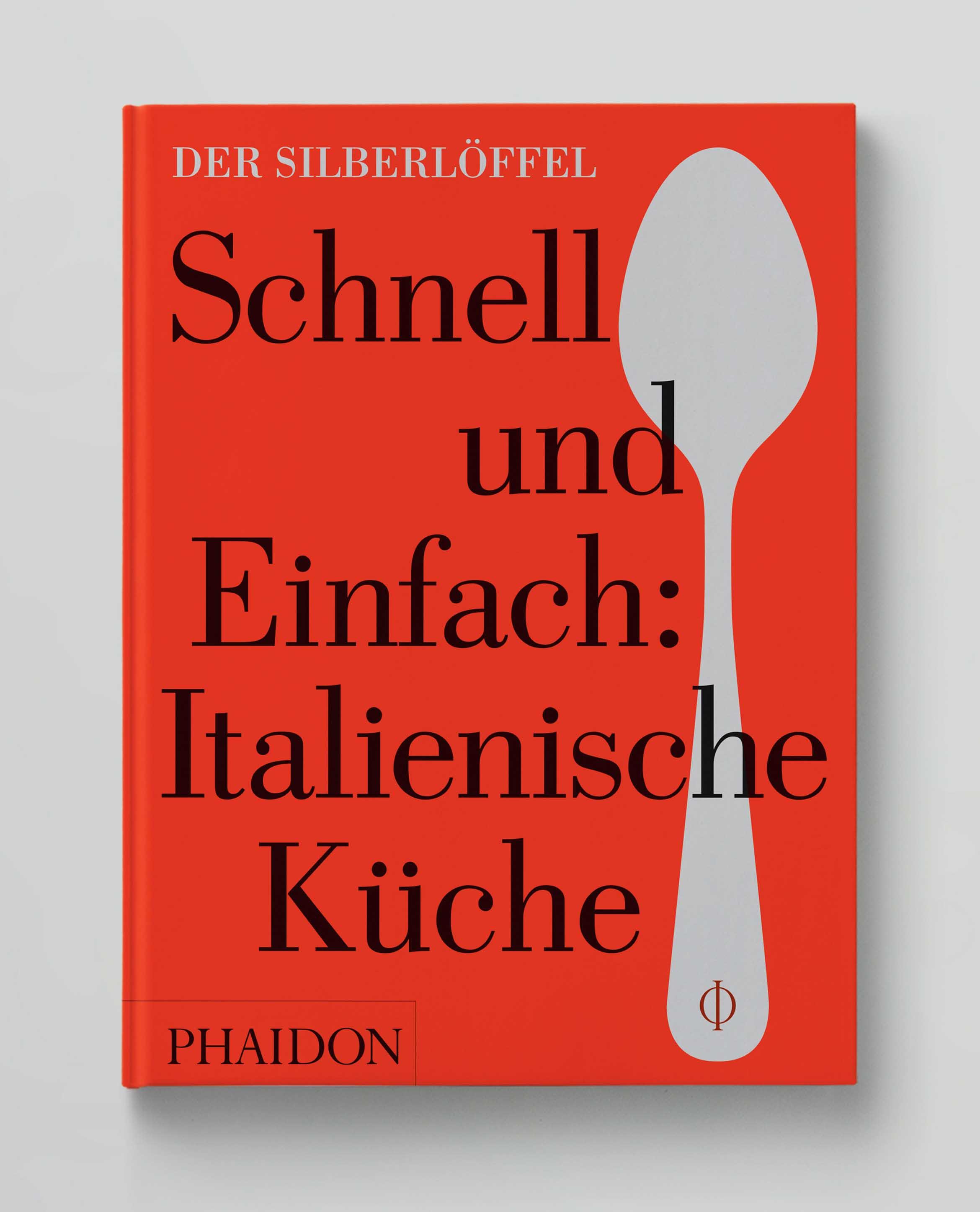 Der Silberlöffel Schnell und Einfach: Italienische Küche Phaidon Cover