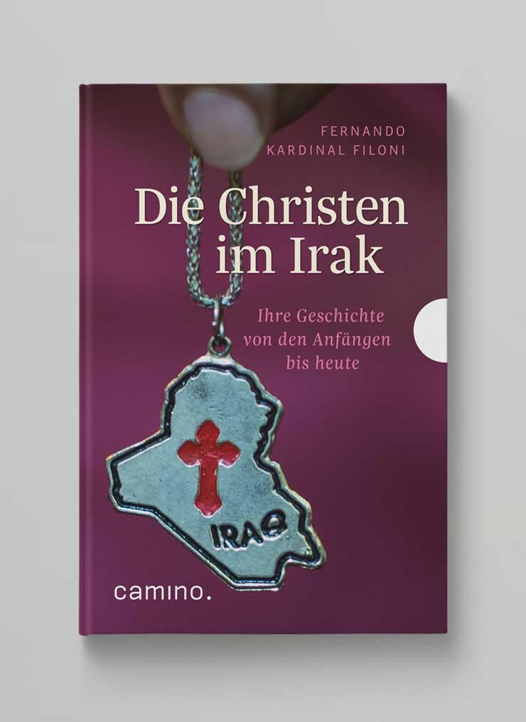 Die Christen im Irak <br>Ihre Geschichte <br>von den Anfängen <br>bis heute
