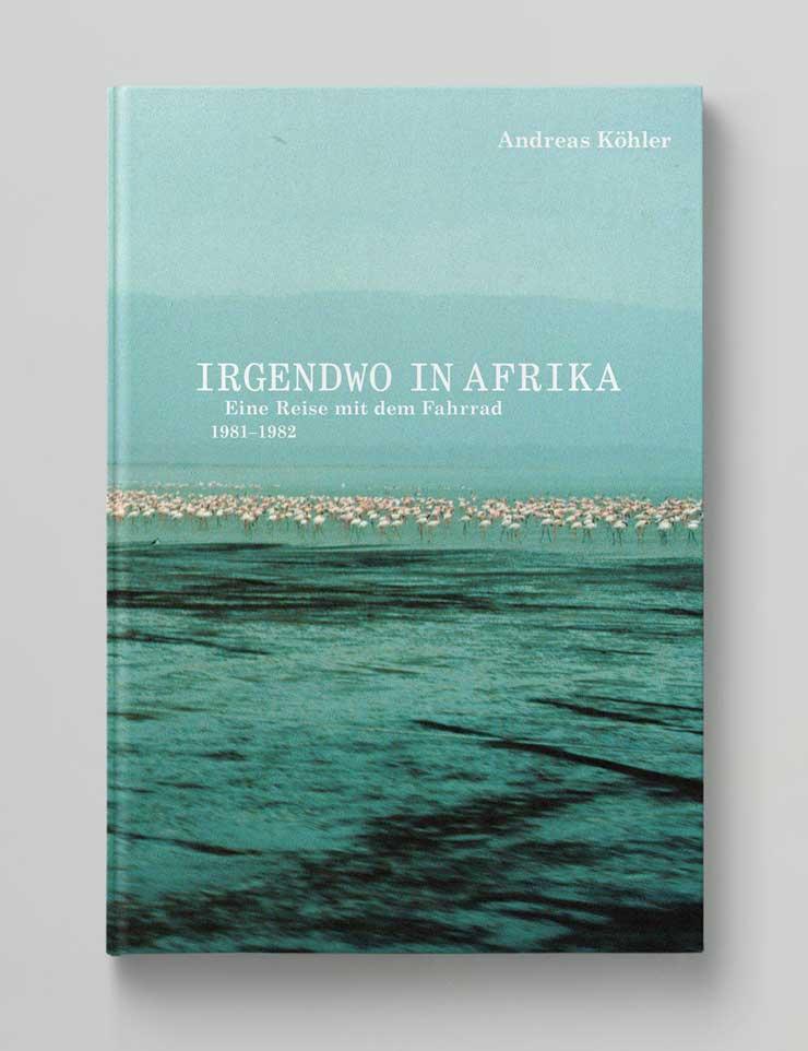 Irgendwo in Afrika Eine Reise mit dem Fahrrad 1981–1982