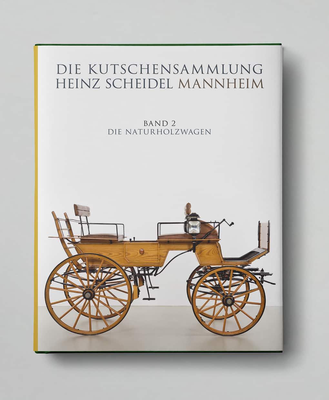 «Die Kutschensammlung: Band 2 – Die Naturholzwagen» Heinz Scheidel Mannheim